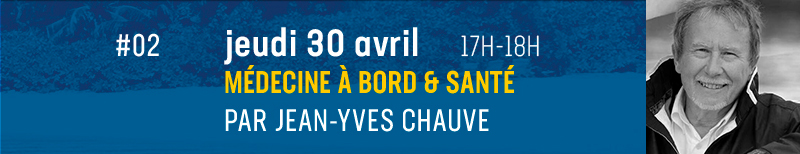 # 02 - Medicine on board and health, by Jean-Yves Chauve Thursday April 30 at 5:00 p.m.