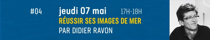 # 04 - Successful sea images, by Didier Ravon Thursday May 7 at 5 p.m.